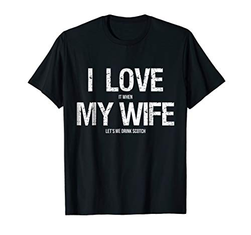 I Love My Wife T-Shirt Funny Scotch Whiskey Lovers Gifts
