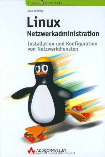 Linux-Netzwerkadministration Installation und Konfiguration von Netzwerkdiensten (Open Source Library)
