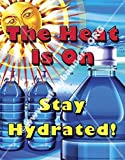#1200A - The Heat is On! Stay Hydrated! Laminated Safety Poster, 18' x 23' from SafetyBanners.Org