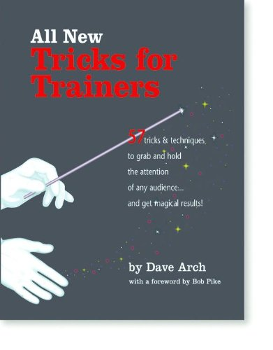 All New Tricks for Trainers: 57 Tricks and Techniques to Grab and Hold the Attention of Any Audience...and Get Magical Results