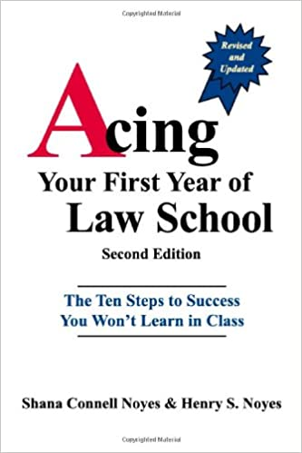 Acing Your First Year of Law School: The Ten Steps to Success You Wont Learn in Class, 2nd Edition