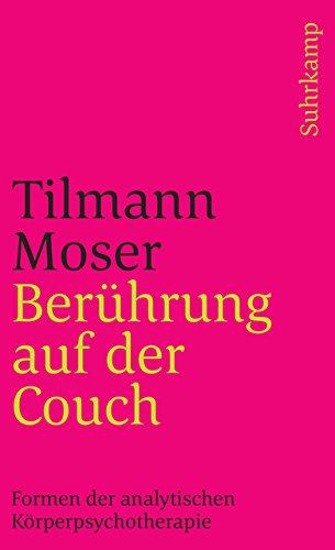 Berührung auf der Couch: Formen der analytischen Körperpsychotherapie (suhrkamp taschenbuch)