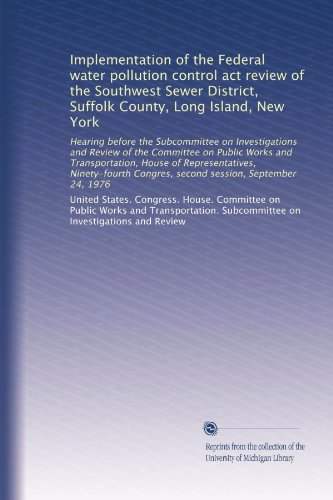 Implementation of the Federal water pollution control act review of the Southwest Sewer District, Suffolk County, Long Island, New York