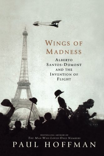 Wings of Madness: Alberto Santos-Dumont and the Invention of Flight