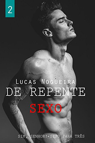 Sim, senhor! Sexo para três (De repente sexo Livro 2)