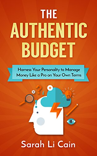 the-authentic-budget-harness-your-personality-to-manage-money-like-a-pro-on-your-own-terms