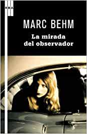 La mirada del observador (NOVELA POLICÍACA): Amazon.es: Behm, Marc, Pottecher Gamir, Beatriz, POTTECHER GAMIR, BEATRIZ: Libros