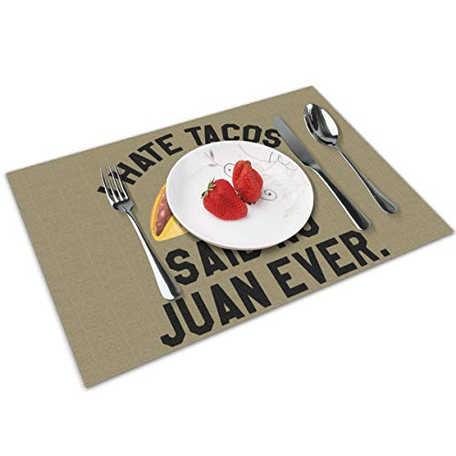 I Hate Tacos Said No Juan Ever Indoor/Outdoor Placemats/Place Mats/Table Mats Set of 4, Kitchen Tablemats for Dining Table, Non-Slip Washable Heat Resistant -