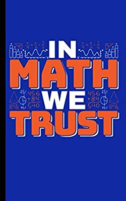 Math Geek Mathematician Gift Journal - In Math We Trust Notebook: DIY Lined, Mathematics Equation College Ruled Writing Diary Planner Note Book (Teacher Appreciation Gifts Vol 4)