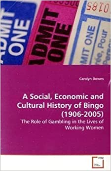 Book A Social, Economic and Cultural History of Bingo (1906-2005): The Role of Gambling in the Lives of Working Women by Carolyn Downs (2009-06-05)