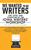 We Wanted to Be Writers: Life, Love, and Literature at the Iowa Writers  Workshop