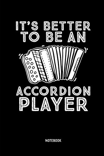 It's Better To Be An Accordion Player - Notebook: Lined Accordion Notebook / Journal. Great Accordion Accessories & Novelty Gift Idea for all Accordion Player & Lover.