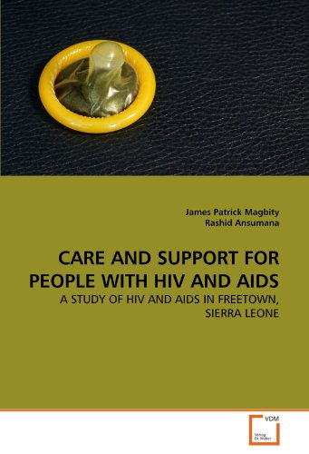 CARE AND SUPPORT FOR PEOPLE  WITH  HIV AND AIDS: A STUDY OF  HIV AND AIDS IN FREETOWN, SIERRA LEONE