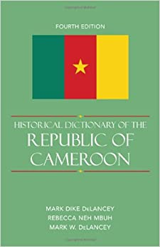 Historical Dictionary of the Republic of Cameroon (Historical Dictionaries of Africa)