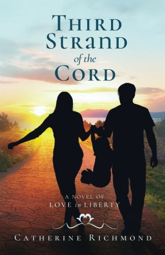 Read Online Third Strand of the Cord: A Novel of Love in Liberty pdf