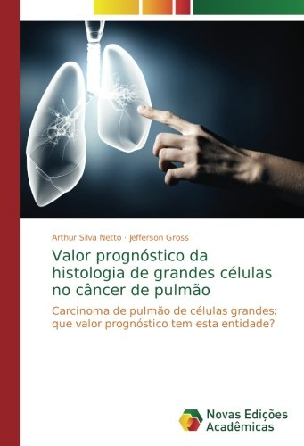 Valor prognóstico da histologia de grandes células no câncer de pulmão: Carcinoma de pulmão de células grandes: que valor prognóstico tem esta entidade? (Portuguese Edition) pdf epub