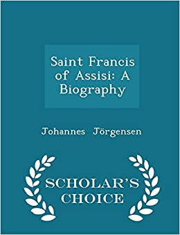 Saint Francis of Assisi: A Biography - Scholar's Choice Edition