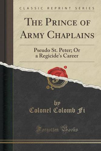 Download The Prince of Army Chaplains: Pseudo St. Peter, or a Regicide's Career (Classic Reprint) PDF