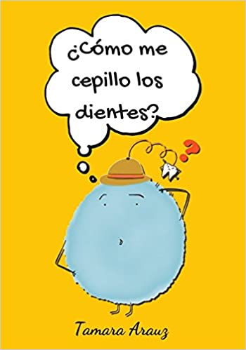 ¿CÓMO ME CEPILLO LOS DIENTES? (Spanish Edition): Tamara Arauz: 9781520635507: Amazon.com: Books