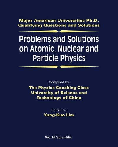 Problems and Solutions on Atomic, Nuclear and Particle Physics: Major American Universities Ph.D. Qualifying Questions a