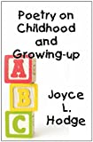 Poetry on Childhood and Growing-up, Joyce L. Hodge, 1462605346