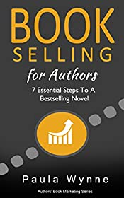 Book Selling for Authors: 7 Essential Steps To A Bestselling Novel (Authors Book Marketing Series 4)