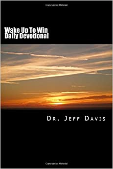 Wake Up To Win Daily Devotional: God's Way is Still the Best Way: Volume 1 (God First)