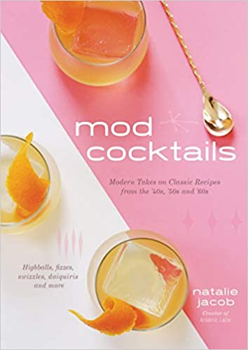 Mod Cocktails: Modern Takes on Classic Recipes from the '40s