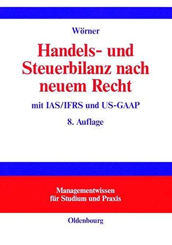 Handels- und Steuerbilanz nach neuem Recht: Mit IAS/IFRS und US-GAAP (Managementwissen für Studium und Praxis)