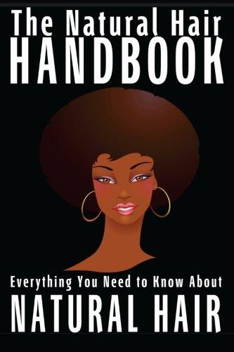 The Natural Hair Handbook: Everything You Need to Know About Natural Hair (Natural Hair Journey) (Volume 1) pdf epub
