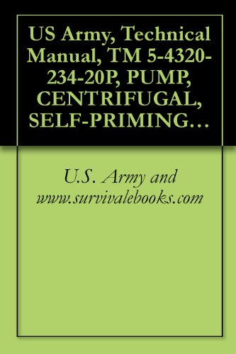 US Army, Technical Manual, TM 5-4320-234-20P, PUMP, CENTRIFUGAL, SELF-PRIMING; GASOLINE-ENGINE DRIVEN, 6-INCH GPM CAPACITY AT 60 FT HEAD, MODEL US90CCG-, ... military manauals, special forces by U.S. Army, www.survivalebooks.com