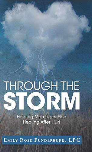 Through the Storm: Helping Marriages Find Healing After Hurt (A Rose For A Rose For Emily)