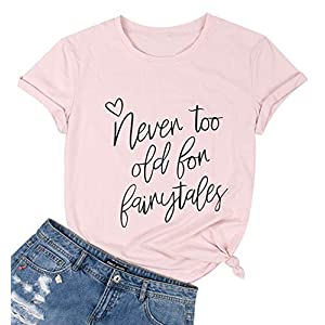 Maximgr Never Too Old For Fairytales T Shirt Women Cute Funny Graphic Shirt Short Sleeve Princess Tees Shirt