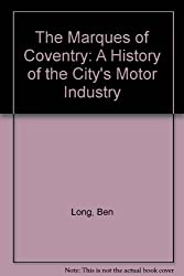 The Marques of Coventry: A History of the City's Motor Industry