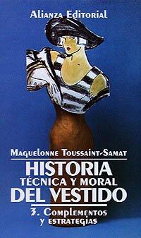 Read Online Historia tecnica y moral del vestido / Technical and Moral History of the Dress: Complementos Y Estrategias/ Accessories and Strategies (Spanish Edition) pdf