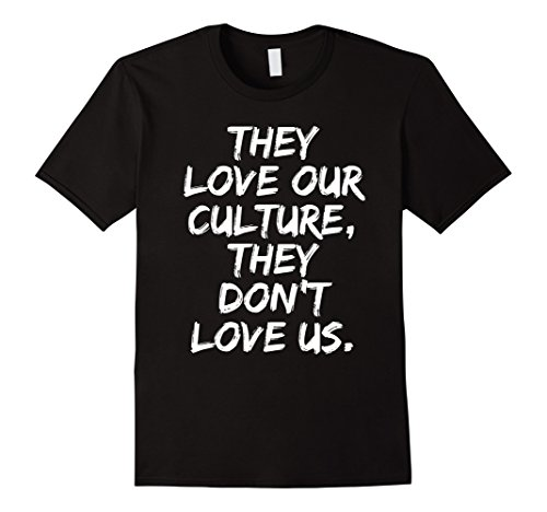 Mens They Love Our Culture They Don't Love Us Shirt XL - Love Shop Culture