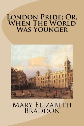Download London Pride; Or, When The World Was Younger PDF
