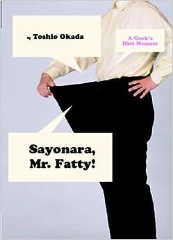 Sayonara, Mr. Fatty: A Diet Memoir
