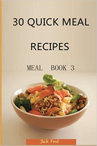 30 QUICK MEAL Recipes: MEAL  Book 3