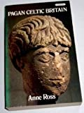 By Anne Ross Pagan Celtic Britain: Studies in Iconography and Tradition (New edition)