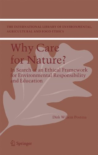 Why care for Nature?: In search of an ethical framework for environmental responsibility and education (The International Library of Environmental, Agricultural and Food Ethics) ebook