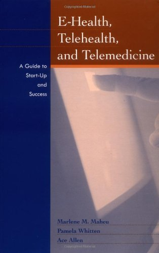 By Marlene Maheu - E-Health, Telehealth, and Telemedicine: A Guide to Startup and Success: 1st (first) Edition pdf