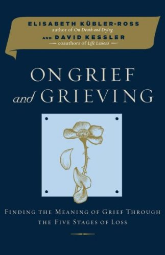 On Grief and Grieving: Finiding the Meaning of Grief Through the Five Stages of Loss