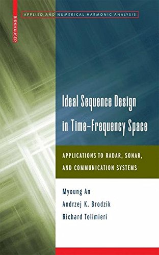 Ideal Sequence Design in Time-Frequency Space: Applications to Radar, Sonar, and Communication Systems (Applied and Numerical Harmonic Analysis) by Brand: Birkhäuser