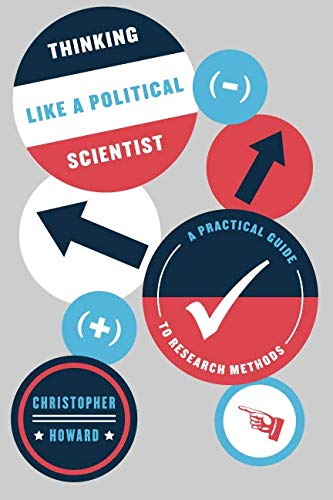 Thinking Like a Political Scientist: A Practical Guide to Research Methods (Chicago Guides to Writing, Editing, and Publ