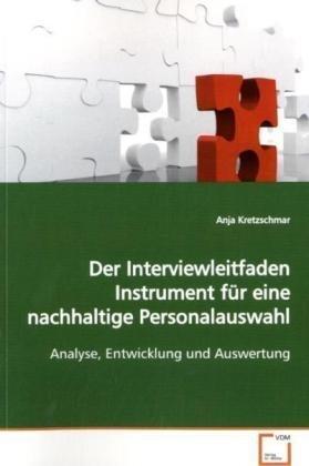 Der Interviewleitfaden Instrument für eine nachhaltige Personalauswahl: Analyse, Entwicklung und Auswertung Taschenbuch – 3. Juli 2009 Anja Kretzschmar VDM Verlag 3639176553 Betriebswirtschaft