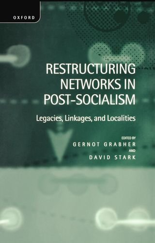 Restructuring Networks in Post-Socialism: Legacies, Linkages and Localities by Clarendon Press