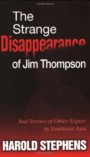The Strange Disappearance of Jim Thompson: And Stories of Other Expats in Sutheast Asia