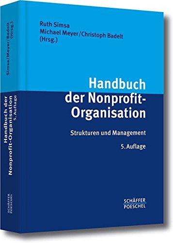 Handbuch der Nonprofit-Organisation: Strukturen und Management Gebundenes Buch – 21. Januar 2013 Ruth Simsa Michael Meyer Christoph Badelt Schäffer Poeschel
