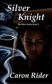Silver Knight (The Silver Series Book 1) by [Rider, Caron]